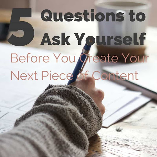 5 Questions to Ask Before Writing Your Next Piece of Content