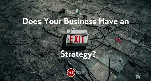 Does Your Business Have an Exit Strategy? - ME Marketing Services