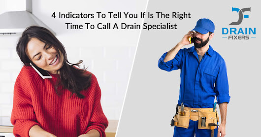 4 Indicators To Tell You If Is The Right Time To Call A Drain Specialist - Drainfixers