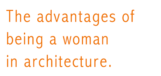 The Advantages of Being a Woman in Architecture