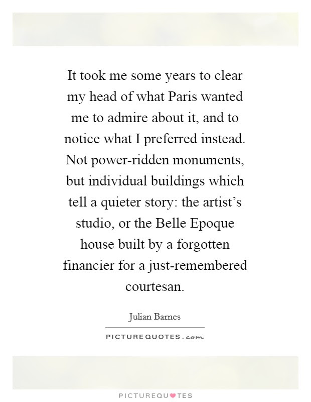 It Took Me Some Years To Clear My Head Of What Paris Wanted Me