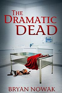 The Dramatic Dead by Bryan Nowak