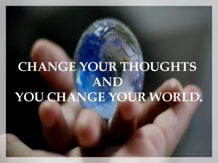 The Best Change Your Thoughts Change Your Life Quotes