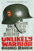 Title: Unlikely Warrior: A Jewish Soldier in Hitler's Army, Author: Georg Rauch
