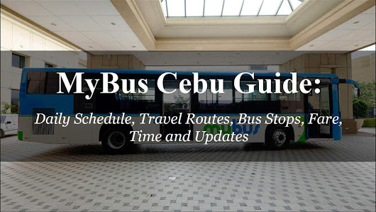 MyBus Cebu Guide: Daily Schedule, Travel Routes, Bus Stops, Fare, Time and Updates - Cebu Wanderlust