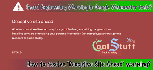 What is Social Engineering Warning in Google Webmaster tools? How to resolve 'Deceptive Site Ahead' warning? - Cool Stuff Blog : Indie blogger