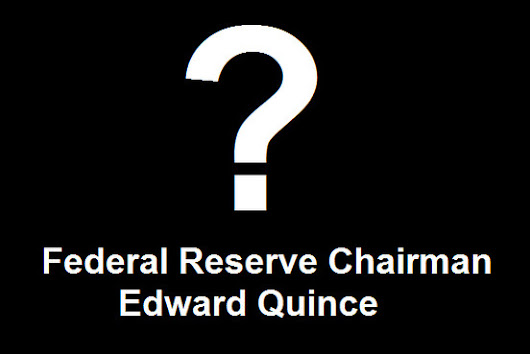 Meet Edward Quince, the Secret Federal Reserve Chairman in 2008