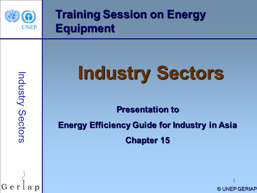 1 Training Session on Energy Equipment Industry Sectors Presentation to Energy Efficiency Guide for Industry in Asia Chapter 15 © UNEP GERIAP Industry