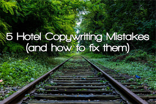 5 Travel and Hotel Copywriting Mistakes That Cost Bookings