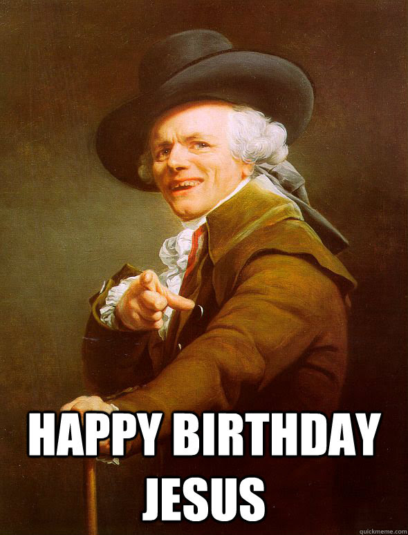 Happy Birthday Jesus Joseph Ducreux Quickmeme