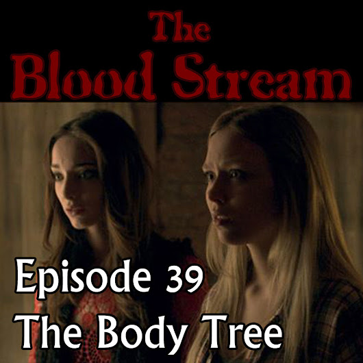 The Blood Stream - Episode 00039 - The Body Tree