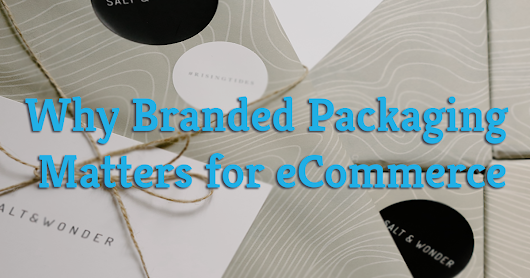 Why Branded Packaging Matters for eCommerce (and Why Your Business Should Adopt It)