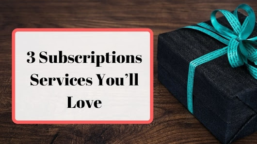 3 Subscriptions Services You'll Love | Freebies Joy