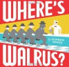 Where's Walrus? - Stephen Savage