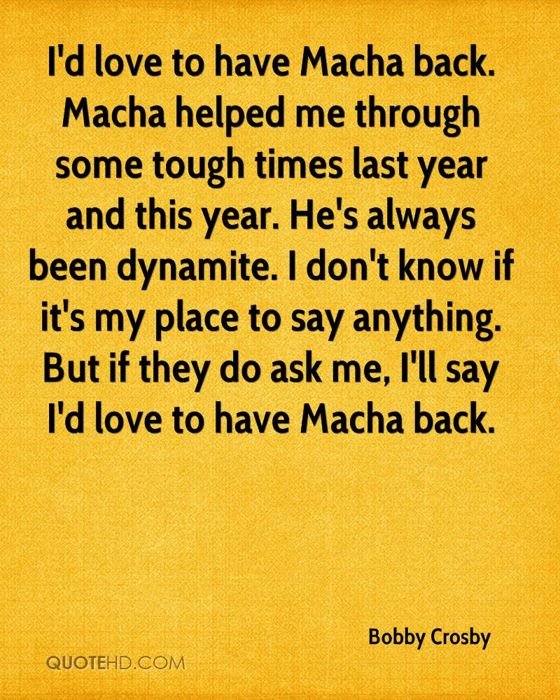 I d love to have Macha back Macha helped me through some tough times