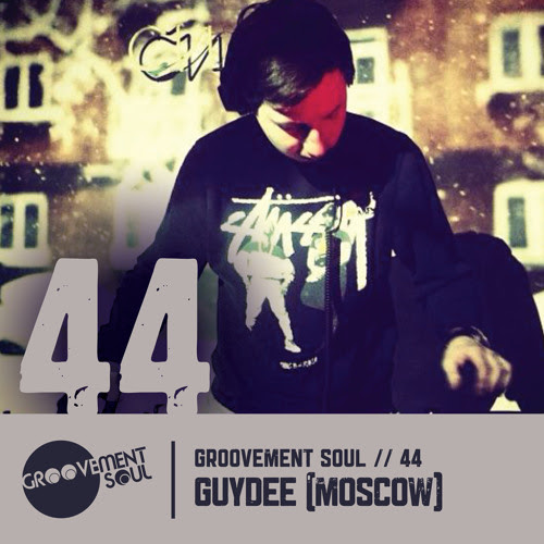 GS44 - GUYDEE (MOSCOW) - GROOVEMENT SOUL EXCLUSIVE MIX by Groovement Soul