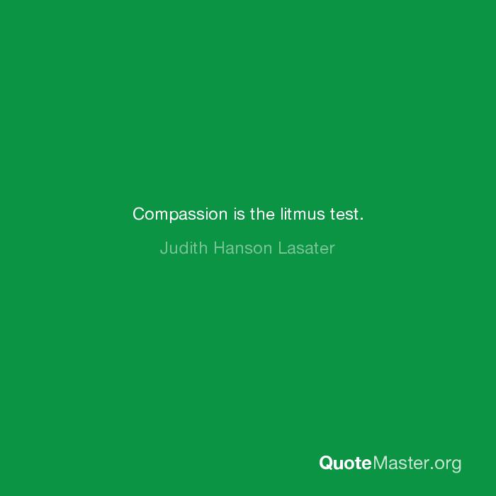 Compassion Is The Litmus Test Judith Hanson Lasater