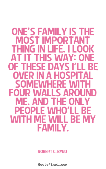 Quotes About Life Ones Family Is The Most Important Thing In Life