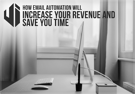 How Email Automation Will Increase Your Revenue And Save You Time