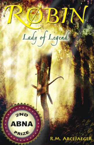 Robin: Lady of Legend (The Classic Adventures of the Girl Who Became Robin Hood) by R.M. ArceJaeger