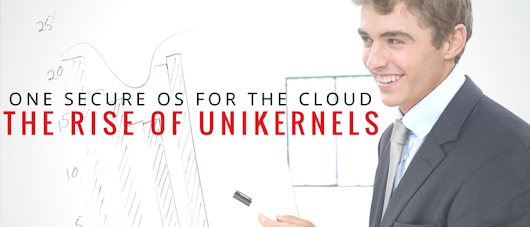 One Secure OS for the Cloud - The Rise of Unikernels - DevOps.com