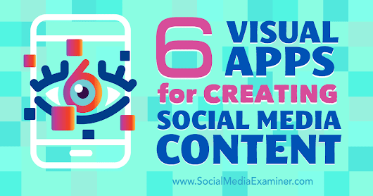 6 Visual Apps for Creating Social Media Content : Social Media Examiner