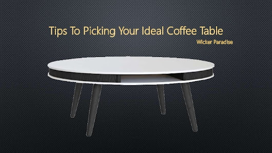 Wicker Paradise | Tips To Picking Your Ideal Coffee Table
