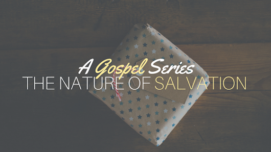 A Gospel Series: The Nature of Salvation - Brave Daily