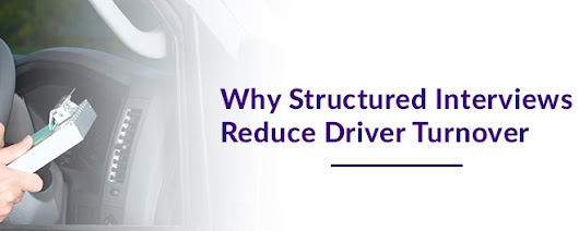 Why Structured Interviews Reduce Driver Turnover