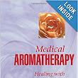Medical Aromatherapy: Healing with Essential Oils: Kurt Schnaubelt: 9781883319694: Amazon.com: Books