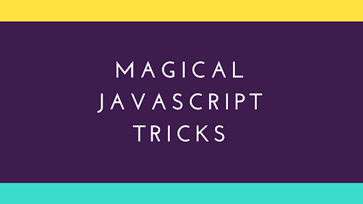 JavaScript's Magical Tips Every Developer Should Remember