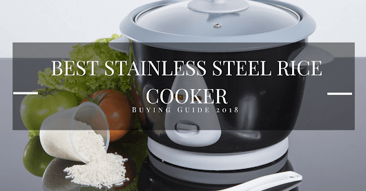 Best Stainless Steel Rice Cooker-Buying Guide 2018 - Cuisine Bank