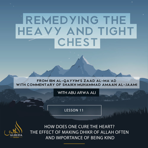 Lesson 11: Curing the heart, the effect of making Dhikr of Allah often and Importance of being kind by AlhudaBolton