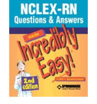 NCLEX-RN Questions and Answers Made Incredibly Easy ...
