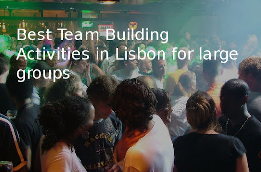 Best team building suggestions for large groups in Lisbon - Go Discover Portugal travel | Travel Portugal