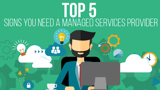 Top 5 Signs You Need A Managed Services Provider