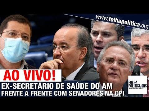 AO VIVO: EX-SECRETÁRIO DE SAÚDE DO AMAZONAS FRENTE A FRENTE COM SENADORES