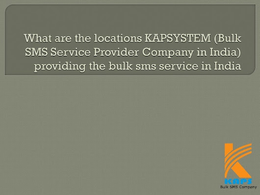 What are the locations kapsystem (bulk sms service provider company i…