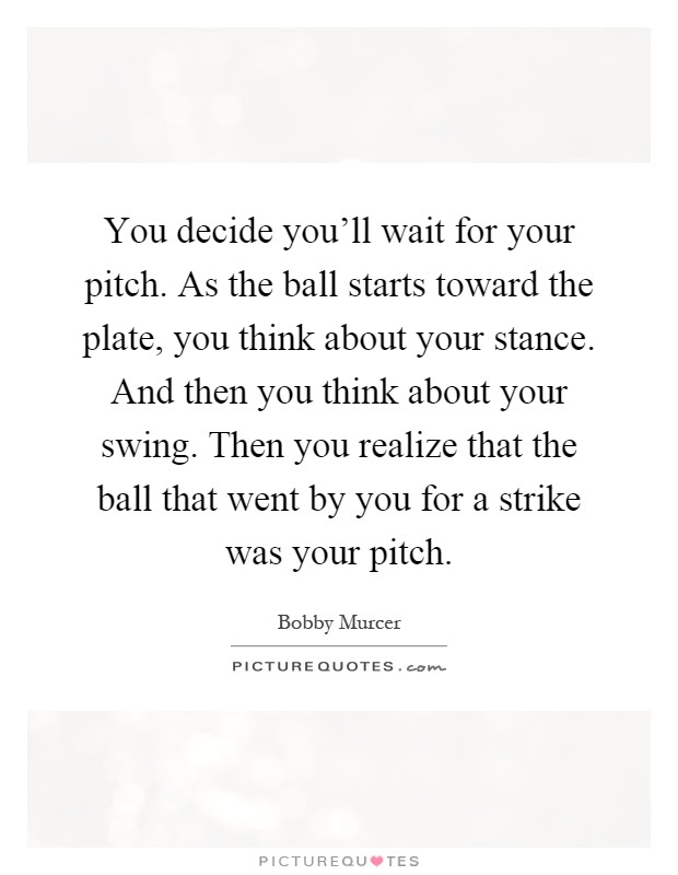 You Decide Youll Wait For Your Pitch As The Ball Starts Toward