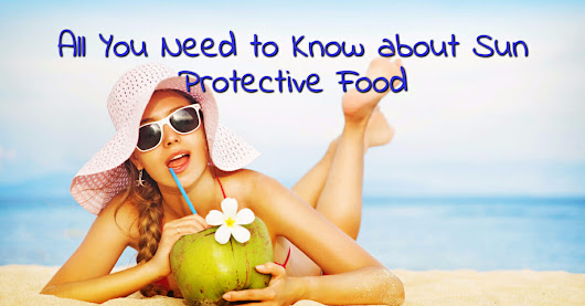 All You Need to Know about Sun Protective Food - eCellulitis
