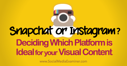 Snapchat or Instagram? Deciding Which Platform Is Ideal for Your Visual Content