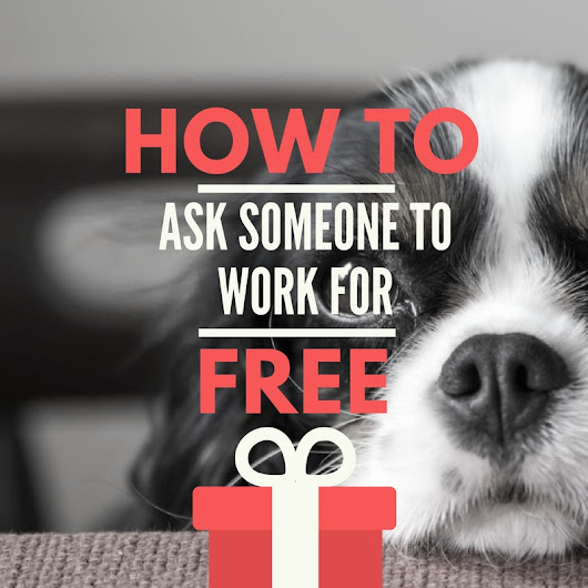 How Not to Ask Someone to Work for Free - Michael Noker