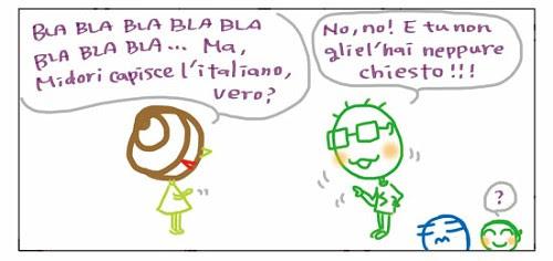 Ma Midori capisce l`italiano, vero? No, no! E tu non gliel`hai neppure chiesto! ?