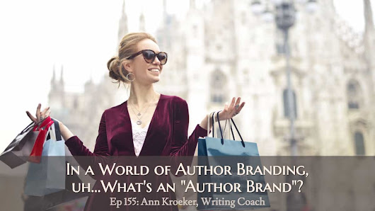 "Ep 155: In a World of Author Branding, uh…What's an ""Author Brand""? - Ann Kroeker, Writing Coach"