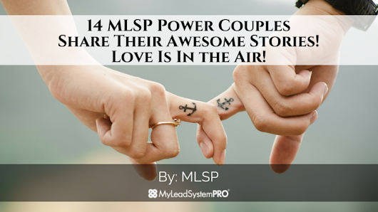 14 MLSP Power Couples Share Their Awesome Stories! Love Is In the Air! • My Lead System PRO - MyLeadSystemPRO
