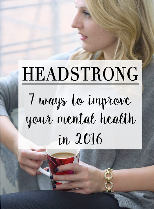 7 Ways to Improve Your Mental Health in 2016 - Caravan of Style