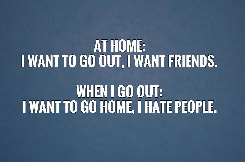 At Home I Want To Go Out I Want Friends When I Go Out I