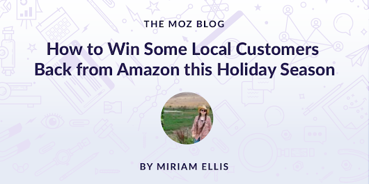 How to Win Some Local Customers Back from Amazon this Holiday Season - Moz