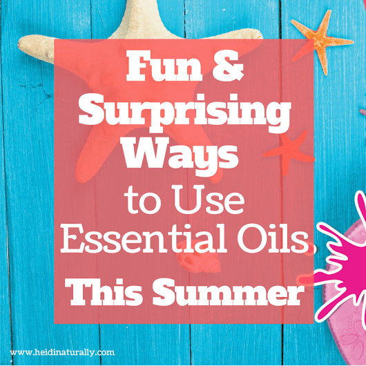 Use essential oils this Summer - Fun and Surprising ways