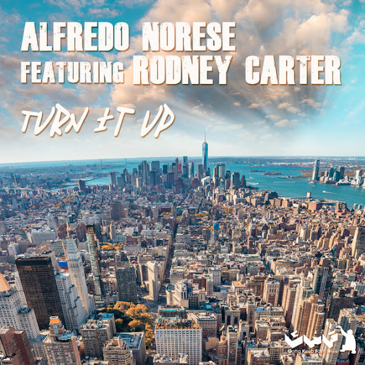 Alfredo Norese Feat. Rodney Carter - Turn It Up on Traxsource